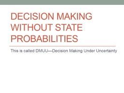 Decision Making without State Probabilities