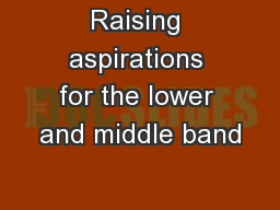 Raising aspirations for the lower and middle band PowerPoint PPT Presentation