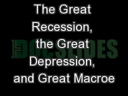The Great Recession, the Great Depression, and Great Macroe