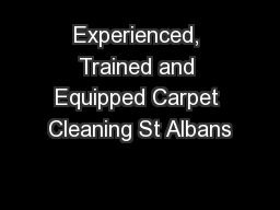 Experienced, Trained and Equipped Carpet Cleaning St Albans