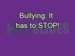 Bullying: It has to STOP! PowerPoint PPT Presentation