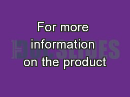 For more information on the product PowerPoint PPT Presentation