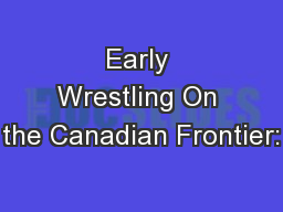 Early Wrestling On the Canadian Frontier:
