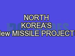 NORTH KOREA'S New MISSILE PROJECTS PowerPoint PPT Presentation