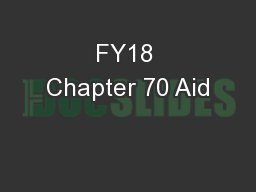 FY18 Chapter 70 Aid PowerPoint Presentation, PPT - DocSlides