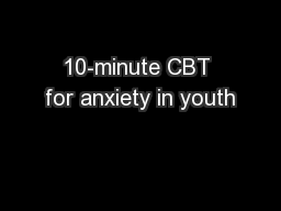 10-minute CBT for anxiety in youth PowerPoint PPT Presentation