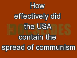 How effectively did the USA contain the spread of communism PowerPoint PPT Presentation