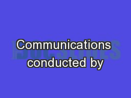 Communications conducted by