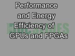 Performance and Energy Efficiency of    GPUs and FPGAs