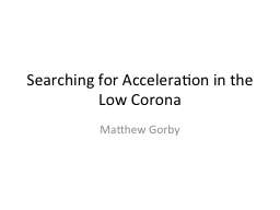 Searching for Acceleration in the Low Corona