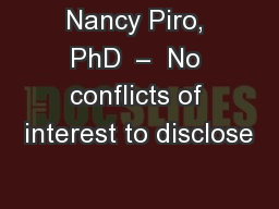 Nancy Piro, PhD  –  No conflicts of interest to disclose PowerPoint PPT Presentation