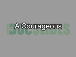A Courageous PowerPoint PPT Presentation