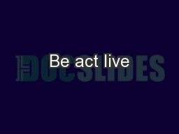 Be act live