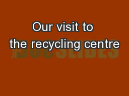 Our visit to the recycling centre
