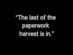 �The last of the paperwork harvest is in.�