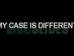 MY CASE IS DIFFERENT