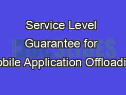 Service Level Guarantee for Mobile ApplicationOffloading