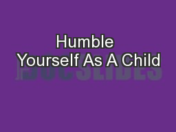 Humble Yourself As A Child PowerPoint PPT Presentation