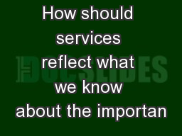 How should services reflect what we know about the importan PowerPoint PPT Presentation