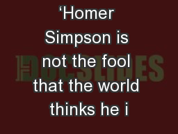 'Homer Simpson is not the fool that the world thinks he i