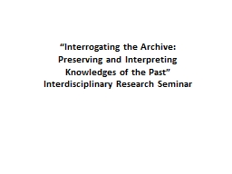 """""""Interrogating the Archive:"""