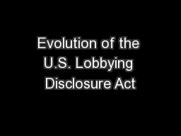 Evolution of the U.S. Lobbying Disclosure Act