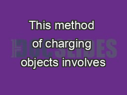 This method of charging objects involves