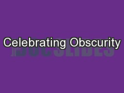Celebrating Obscurity