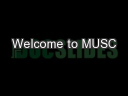 Welcome to MUSC PowerPoint PPT Presentation