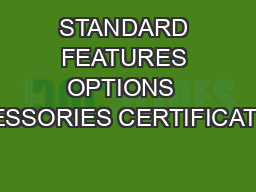 STANDARD FEATURES OPTIONS  ACCESSORIES CERTIFICATIONS