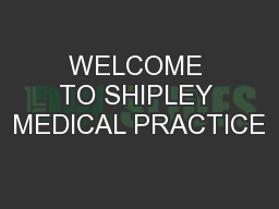 WELCOME TO SHIPLEY MEDICAL PRACTICE