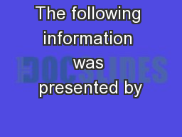 The following information was presented by