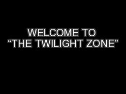 """WELCOME TO """"THE TWILIGHT ZONE"""""""
