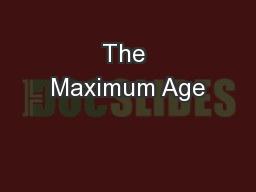 The Maximum Age