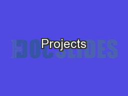 Projects PowerPoint PPT Presentation