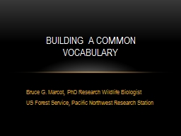 Bruce G. Marcot, PhD Research Wildlife Biologist