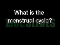 What is the menstrual cycle?