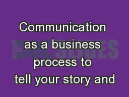 Communication as a business process to tell your story and