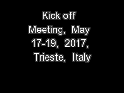 Kick off  Meeting,  May  17-19,  2017, Trieste,  Italy