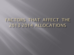 Factors that affect the 2013-2014 allocations
