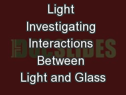 Of Glass and Light Investigating Interactions Between Light and Glass PowerPoint PPT Presentation