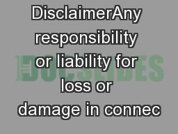 DisclaimerAny responsibility or liability for loss or damage in connec