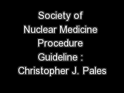 Society of Nuclear Medicine Procedure Guideline : Christopher J. Pales