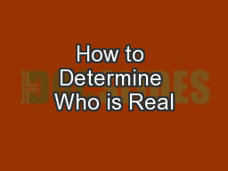 How to Determine Who is Real