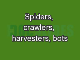 Spiders, crawlers, harvesters, bots