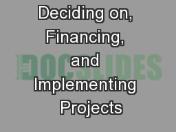 Deciding on, Financing, and Implementing  Projects