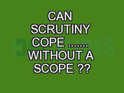 CAN SCRUTINY COPE ....... WITHOUT A SCOPE ??