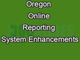 Oregon Online Reporting System Enhancements