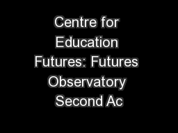 Centre for Education Futures: Futures Observatory Second Ac PowerPoint PPT Presentation