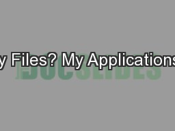 My Files? My Applications?